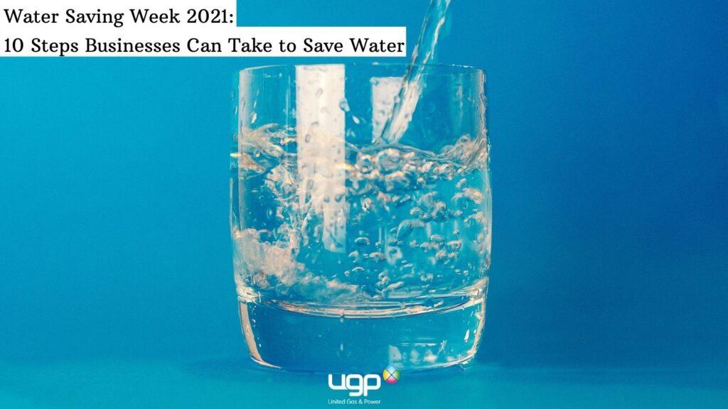 UGP Water Saving Week 2021:  10 Steps Businesses Can Take to Save Water